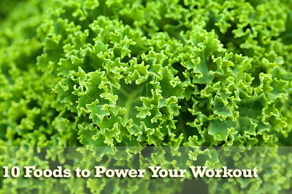 10 Foods to Power Your Workout