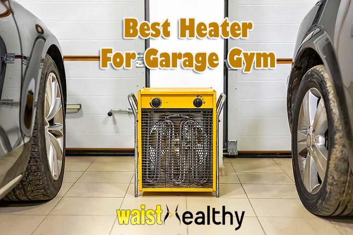 Best Heater for Garage Gym