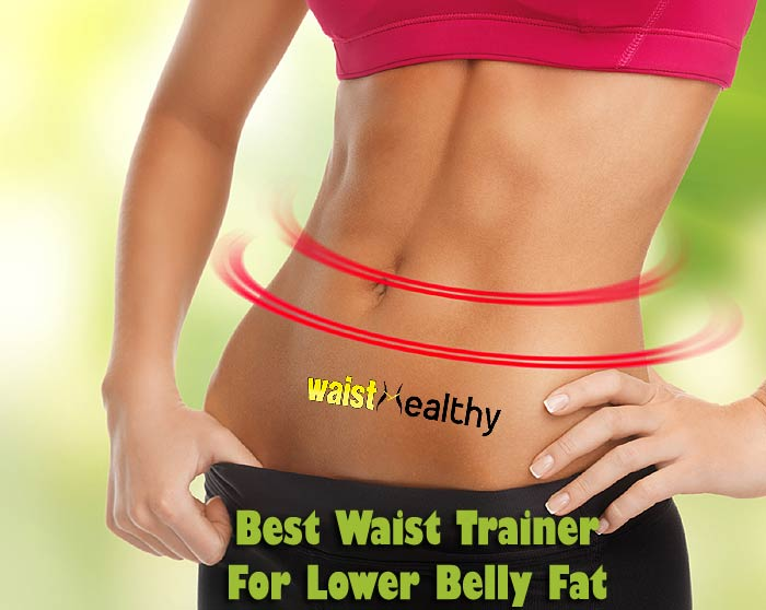 Best Waist Trainer for Lower Belly Fat